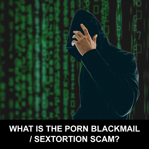 What is the porn blackmail / sextortion scam?