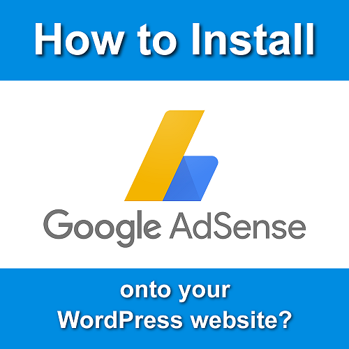 What is Google AdSense and how do I install it onto my WordPress website?